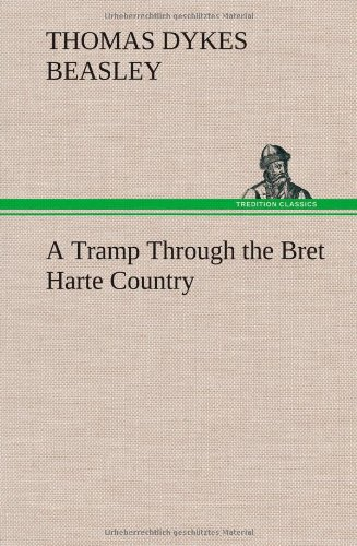 A Tramp Through the Bret Harte Country: Thomas Dykes Beasley