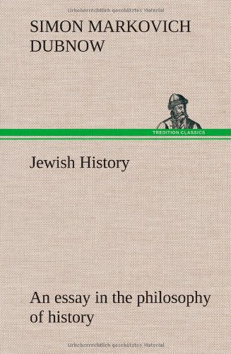 Jewish History An Essay in the Philosophy of History: S. M. Dubnow