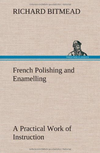 9783849158729: French Polishing and Enamelling A Practical Work of Instruction