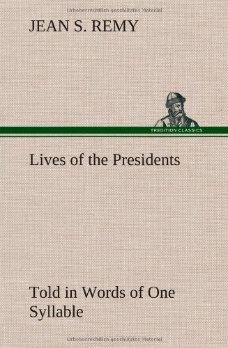 Lives of the Presidents Told in Words of One Syllable: Jean S. Remy