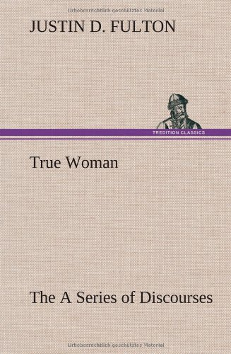 9783849159184: True Woman, The A Series of Discourses