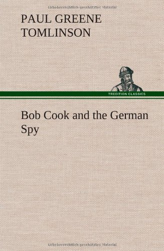 Bob Cook and the German Spy: Paul Greene Tomlinson