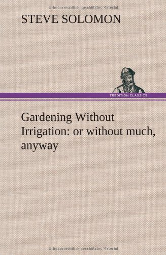9783849160340: Gardening Without Irrigation: or without much, anyway