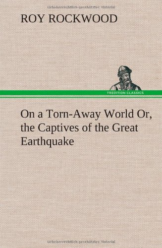 On a Torn-Away World Or, the Captives of the Great Earthquake (384916117X) by Roy Rockwood