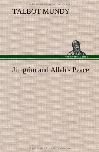 Jimgrim and Allahs Peace: Talbot Mundy