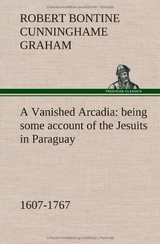 9783849163143: A Vanished Arcadia: being some account of the Jesuits in Paraguay 1607-1767