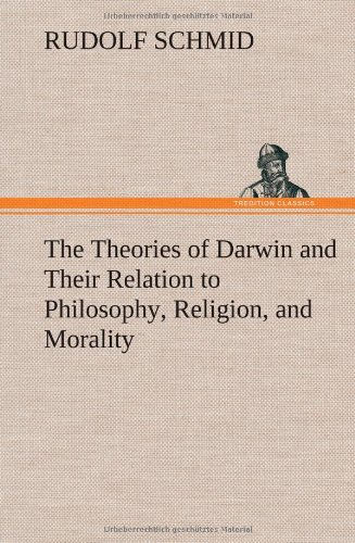 The Theories of Darwin and Their Relation to Philosophy, Religion, and Morality: Rudolf Schmid