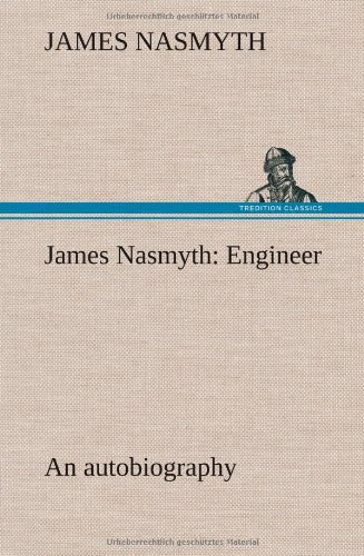 James Nasmyth: Engineer An Autobiography: James Nasmyth