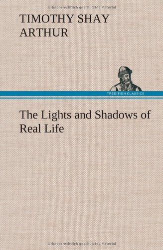 The Lights and Shadows of Real Life: T. S. Arthur