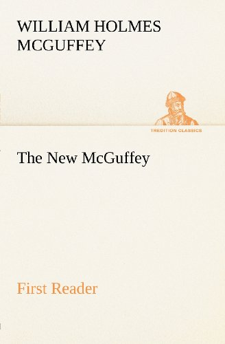 The New McGuffey First Reader TREDITION CLASSICS: William Holmes McGuffey