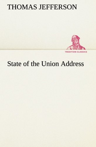 State of the Union Address TREDITION CLASSICS: Thomas Jefferson