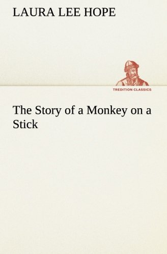 The Story of a Monkey on a Stick TREDITION CLASSICS: Laura Lee Hope