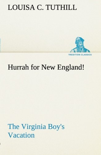 Hurrah for New England The Virginia Boys Vacation TREDITION CLASSICS: Louisa C. Tuthill