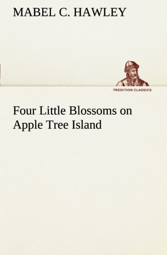 Four Little Blossoms on Apple Tree Island TREDITION CLASSICS: Mabel C. Hawley