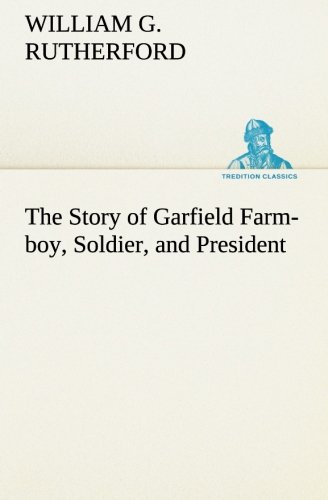 9783849166564: The Story of Garfield Farm-boy, Soldier, and President (TREDITION CLASSICS)