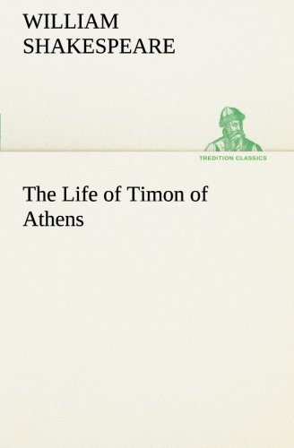 The Life of Timon of Athens TREDITION CLASSICS