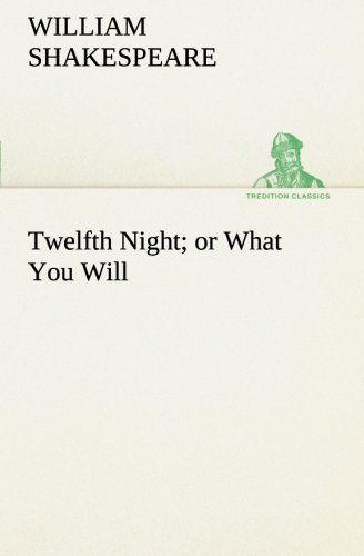 Twelfth Night or What You Will TREDITION CLASSICS