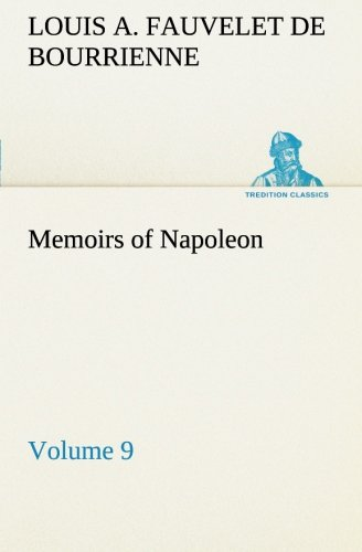 Memoirs of Napoleon - Volume 09 TREDITION CLASSICS: Louis Antoine Fauvelet de Bourrienne