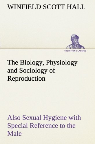 9783849168223: The Biology, Physiology and Sociology of Reproduction Also Sexual Hygiene with Special Reference to the Male (TREDITION CLASSICS)