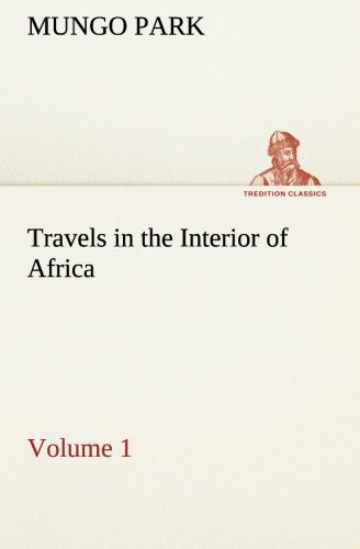 9783849168377: Travels in the Interior of Africa - Volume 01 (TREDITION CLASSICS)