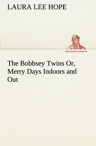 9783849168469: The Bobbsey Twins Or, Merry Days Indoors and Out (TREDITION CLASSICS)