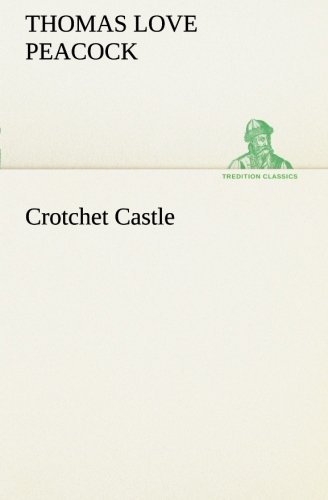 Crotchet Castle TREDITION CLASSICS: Thomas Love Peacock