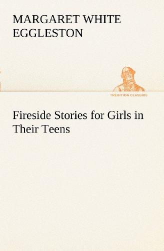 Fireside Stories for Girls in Their Teens TREDITION CLASSICS: Margaret W. Margaret White Eggleston