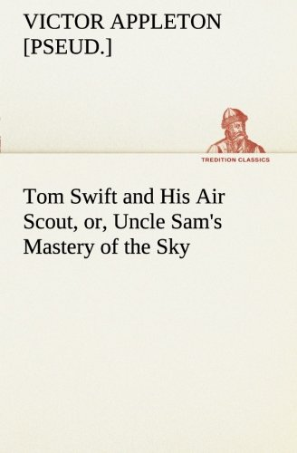 9783849169350: Tom Swift and His Air Scout, or, Uncle Sam's Mastery of the Sky (TREDITION CLASSICS)