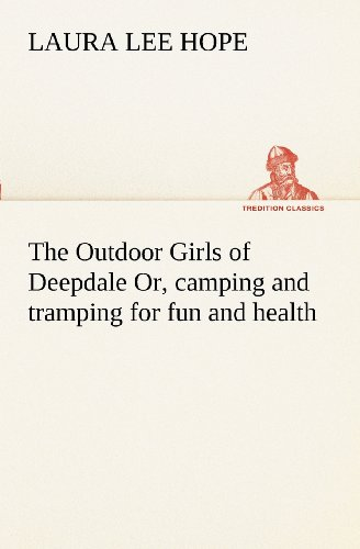 The Outdoor Girls of Deepdale Or, camping and tramping for fun and health (TREDITION CLASSICS) (9783849170615) by Hope, Laura Lee