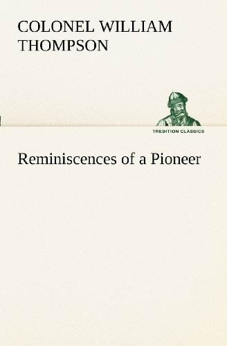 Reminiscences of a Pioneer (TREDITION CLASSICS): Colonel William Thompson