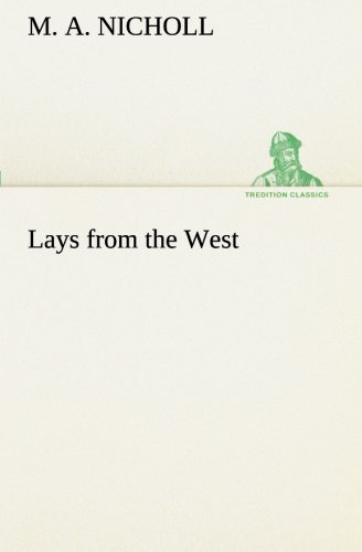 Lays from the West TREDITION CLASSICS: M. A. Nicholl