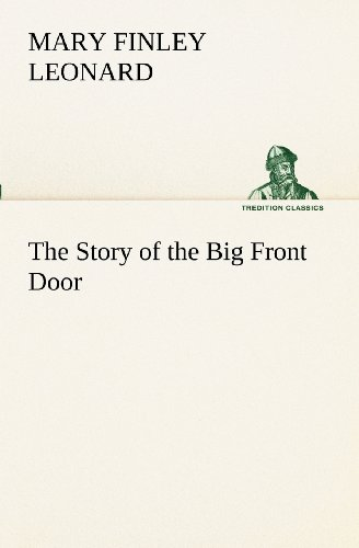 The Story of the Big Front Door TREDITION CLASSICS: Mary Finley Leonard