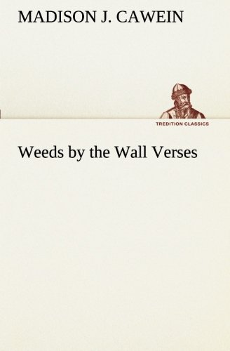 Weeds by the Wall Verses TREDITION CLASSICS: Madison J. Cawein