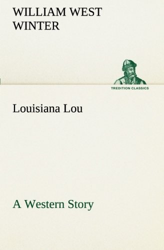 Louisiana Lou A Western Story TREDITION CLASSICS: William West Winter