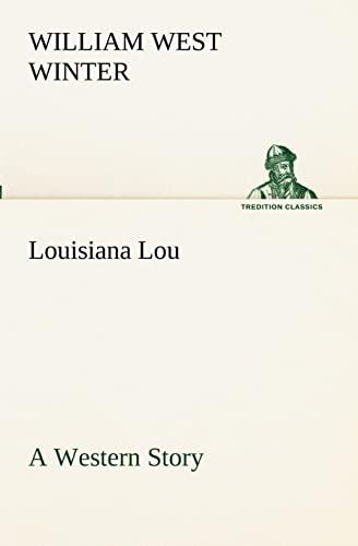 Louisiana Lou A Western Story TREDITION CLASSICS: William West Winter