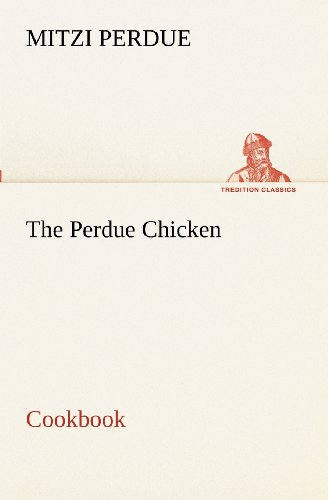 9783849172596: The Perdue Chicken Cookbook (TREDITION CLASSICS)