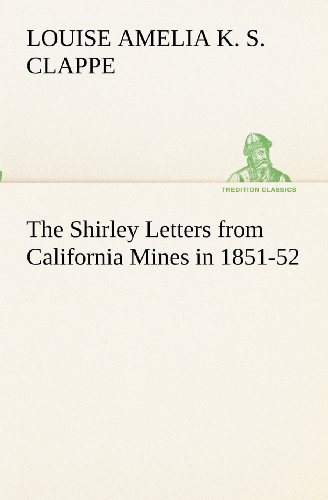 9783849173036: The Shirley Letters from California Mines in 1851-52 (TREDITION CLASSICS)