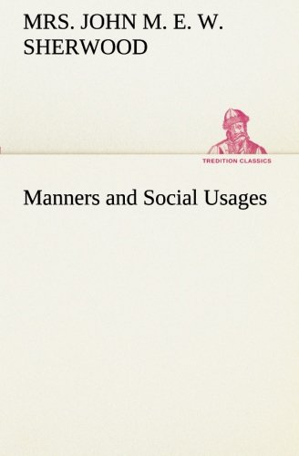 Manners and Social Usages (TREDITION CLASSICS): Mrs. John M.