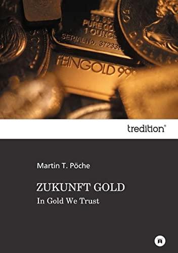 Zukunft Gold (German Edition): Martin T. PÃ che