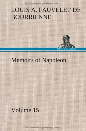 Memoirs of Napoleon - Volume 15: Louis Antoine Fauvelet de Bourrienne