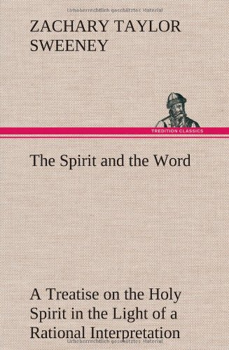 The Spirit and the Word A Treatise on the Holy Spirit in the Light of a Rational Interpretation of ...