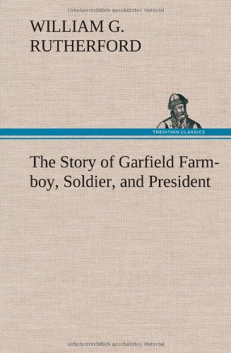 9783849175603: The Story of Garfield Farm-boy, Soldier, and President