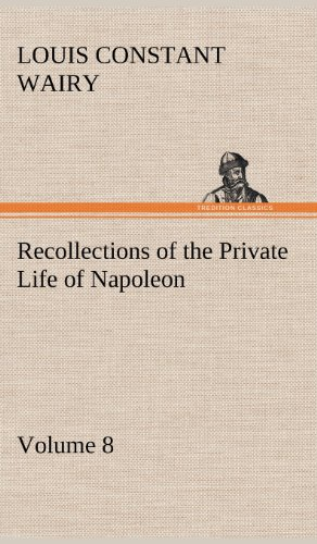 Recollections of the Private Life of Napoleon - Volume 08: Louis Constant Wairy