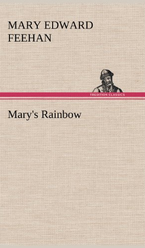 Marys Rainbow: Mary Edward Feehan