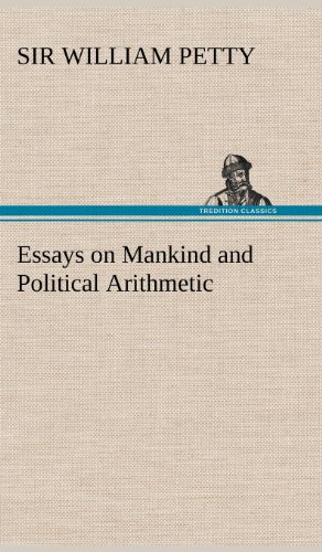Essays on Mankind and Political Arithmetic: William Sir Petty