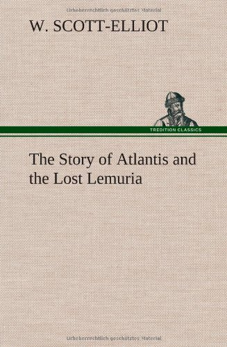 The Story of Atlantis and the Lost Lemuria: W. Scott-Elliot
