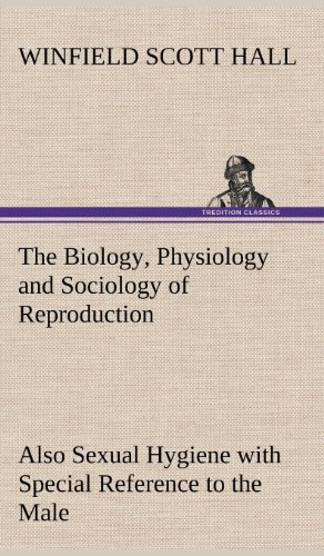 9783849177263: The Biology, Physiology and Sociology of Reproduction Also Sexual Hygiene with Special Reference to the Male