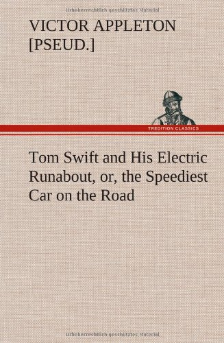 Tom Swift and His Electric Runabout, Or, the Speediest Car on the Road: Victor Pseud . Appleton