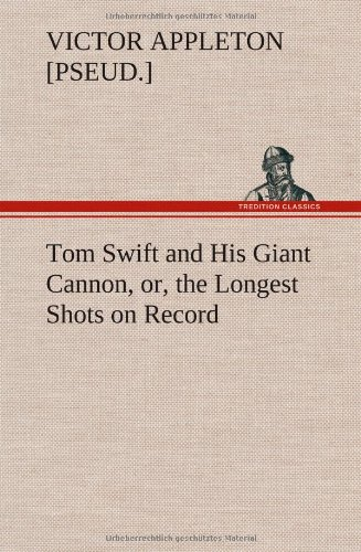 Tom Swift and His Giant Cannon, Or, the Longest Shots on Record: Victor Pseud . Appleton