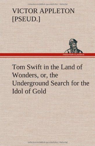 9783849178178: Tom Swift in the Land of Wonders, or, the Underground Search for the Idol of Gold